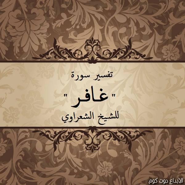تفسير سورة غافر [ الشيخ الشعراوي ]